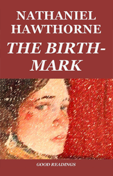a psychological analysis of the birth mark a short story by nathaniel hawthorne Nathaniel hawthorne's the birthmark is a short story that was originally published in 1843 it is a story with a simple plot but intense thematic complexity.